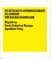 Die rätselhafte Gefängnisgeschichte des Schweden Erik Hjalmar Ossiannilsson - Mitgeteilt von Ernesto Cardenal aus Nicaragua
