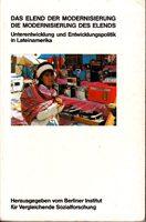 Das Elende der Modernisierung - Die Modernisierung des Elends. Unterentwicklung und Entwicklungspolitik in Lateinamerika