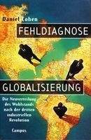 Fehldiagnose Globalisierung - Die Neuverteilung des Wohlstands nach der dritten industriellen Revolution