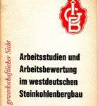 Arbeitsstudien und Arbeitsbewertung im westdeutschen Steinkohlenbergbau - Aus gewerkschaftlicher Sicht