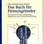 Das Buch für Firmengründer - So machen Sie sich selbständig: Wegweiser zum Unternehmenserfolg