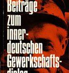 Beiträge zum innerdeutschen Gewerkschaftsdialog