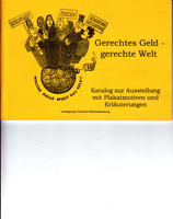 Gerechtes Geld - gerechte Welt. Katalog zur Ausstellung mit Plakatmotiven und Erläuterungen