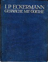 Johann Peter Eckermann: Gespräche mit Goethe in den letzten Jahren seines Lebens