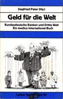 Geld für die Welt - Bundesdeutsche Banken und Dritte Welt. Ein medico-international-Buch