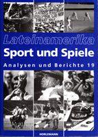 Lateinamerika - Analysen und Berichte 19: Sport und Spiele