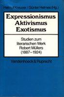 Expressionismus Aktivismus Exotismus - Studien zum literarischen Werk Robert Müllers (1887-1924)