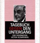 Tagebuch gegen den Untergang - Zur Faszination Victor Klemperers