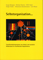 Selbstorganisation - Transformationsprozesse von Arbeit und sozialem Widerstand im neoliberalen Kapitalismus