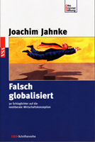 Falsch globalisiert - 30 Schlaglichter auf die neoliberale Wirtschaftskonzeption