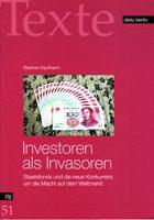 Investoren als Invasoren - Staatsfonds und die neue Konkurrenz um die Macht auf dem Weltmarkt