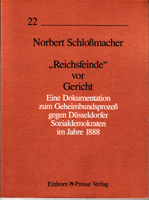 Reichsfeinde vor Gericht - Eine Dokumentation zum Geheimbundsprozeß gegen Düsseldorfer Sozialdemokraten im Jahre 1888