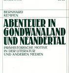 Abenteuer in Godwanaland und Neandertal - Prähistorische Motive in der Literatur und anderen Medien