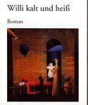 Willi kalt und heiß - Roman