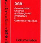 DGB-Gewerkschaften für sichere Ausbildungs- und Arbeitsplätze in Ostfriesland/ Papenburg - Dokumentation