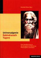 Universalgenie Rabindranath Tagore - Eine Annäherung an bengalische Dichtung