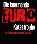 Die kommende Euro-Katastrophe - Ein Finanzsystem vor dem Bankrott?