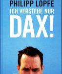 Ich verstehe nur Dax! - Die globalisierte Wirtschaft einfach erklärt