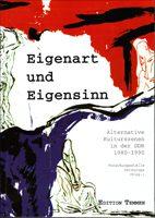 Eigenart und Eigensinn - Alternative Kulturszenen in der DDR 1980-1990