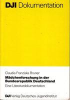 Mädchenforschung in der Bundesrepublik Deutschland - Eine Literaturdokumentation