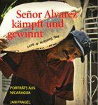 Senor Alvarez kämpft und gewinnt - Porträts aus Nicaragua