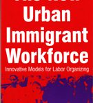 The New Urban Immigrant Workforce - Innovative Models for Labor Organizing